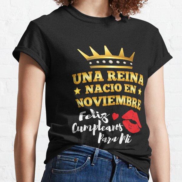 Una Reina Nacio en Noviembre Feliz Cumpleanos Camiseta clásica