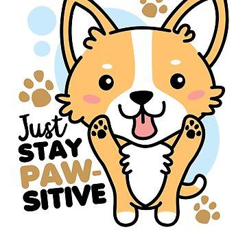 Just Stay Pawsitive Cute Kawaii Corgi  by DetourShirts