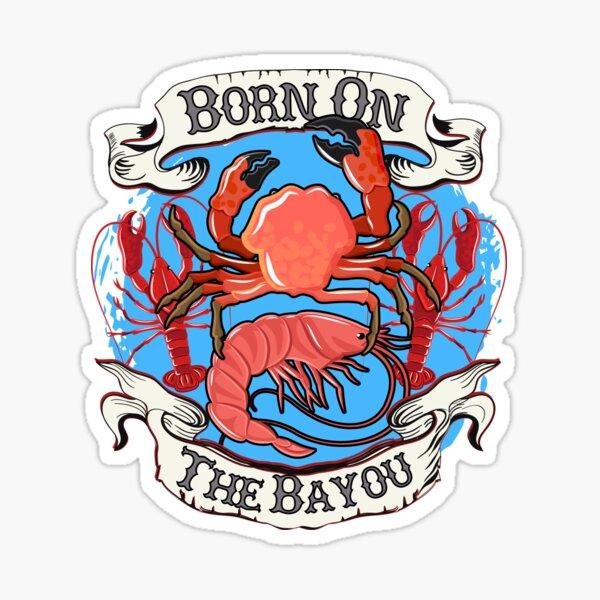 Born On The Bayou Love Of Seafood & Louisiana Gear Sticker