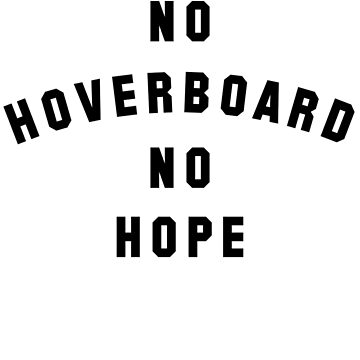No Hoverboard No Hope by NeilHonky