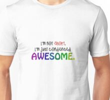 I'm not short, I'm just condensed awesome!  Unisex T-Shirt