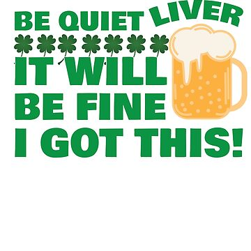 Funny Be Quiet Liver I Got This It Will Be Fine T-Shirt by mia1949