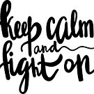 Keep Calm and Fight On / Cancer Collection by likorbut
