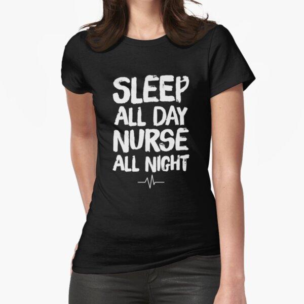 Sleep all day nurse all night - Funny nurse Fitted T-Shirt