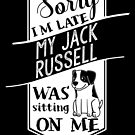 Sorry I'm Late My Jack Russell Terrier Was Sitting On Me by ilovepaws