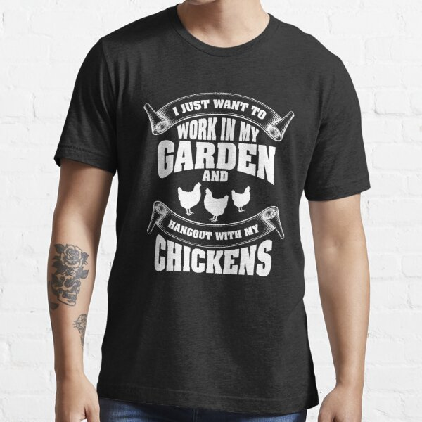 I just want to work in my garden and hangout with my chickens Essential T-Shirt