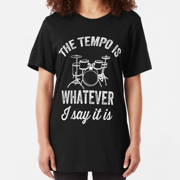The tempo is whatever I say It is - funny drummer Slim Fit T-Shirt
