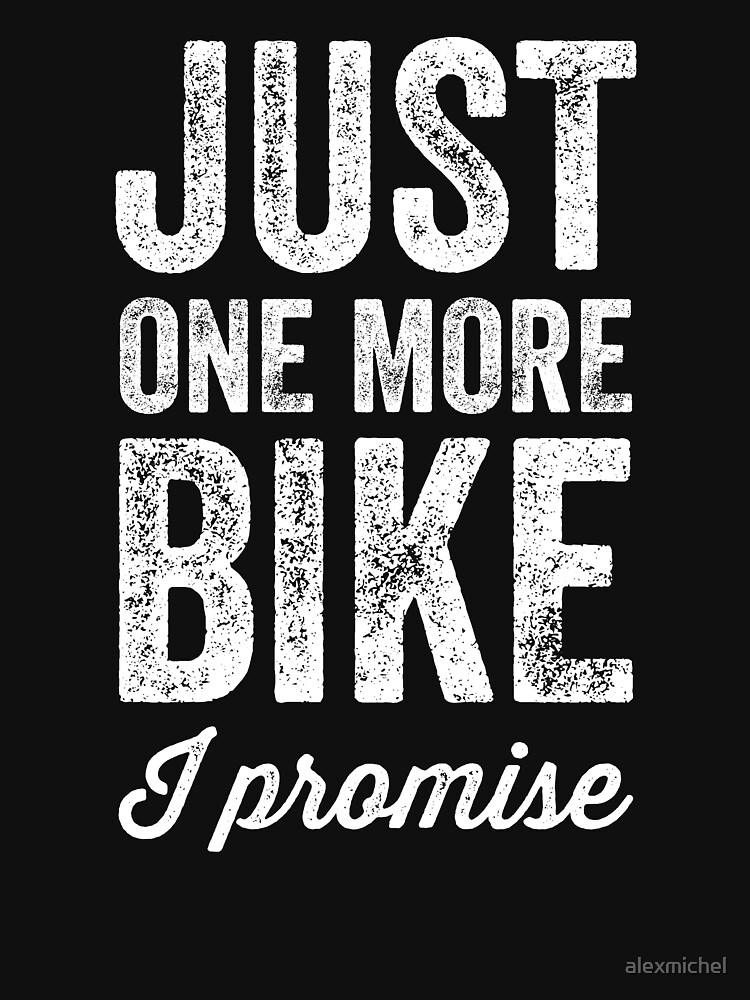 Just one more bike I promise - Biking lover by alexmichel