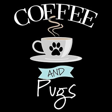 Pug Dog Design - Coffee And Pugs by kudostees