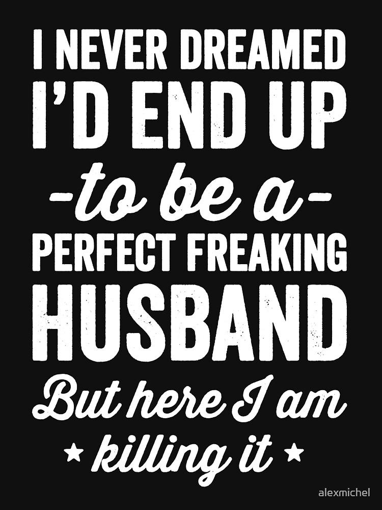 Ich habe mir nie träumen lassen, dass ich ein perfekter verdammter Ehemann sein würde, aber hier töte ich ihn - ein Geschenk des Ehemannes von alexmichel