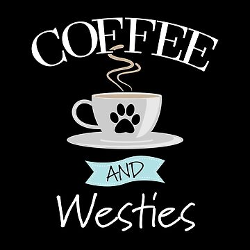 West Highland Terrier Dog Design - Coffee And Westies by kudostees