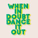 When in doubt dance it out - typography no2 by ShowMeMars