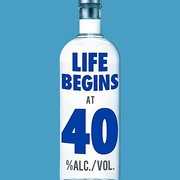 Life Begins at 40 Funny Birthday Vodka by peaktee