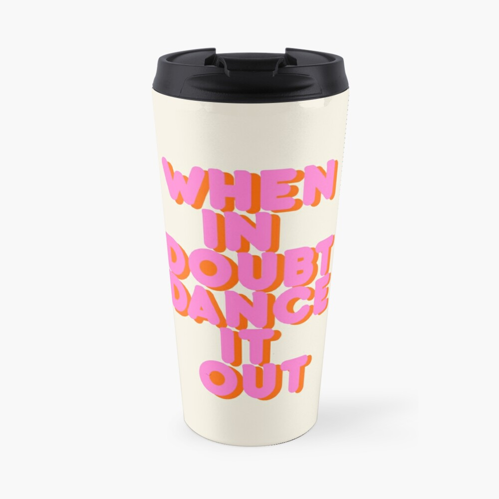 When in doubt dance it out! typography artwork Travel Mug