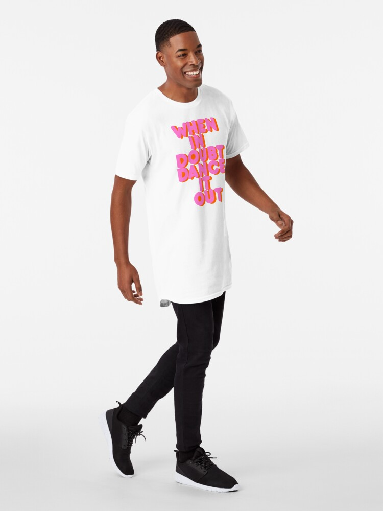 Alternate view of When in doubt dance it out! typography artwork Long T-Shirt