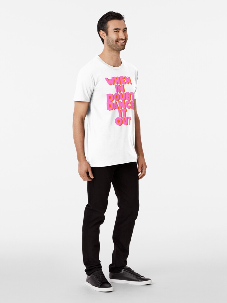 Alternate view of When in doubt dance it out! typography artwork Premium T-Shirt