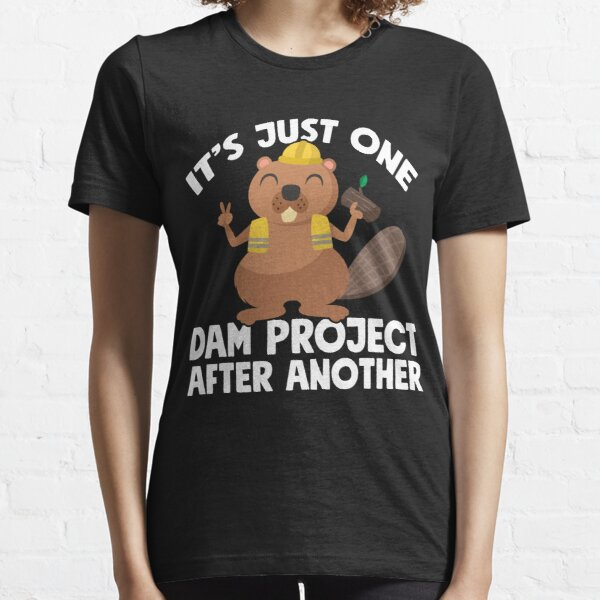It's just one dam project after another - Funny beaver Essential T-Shirt