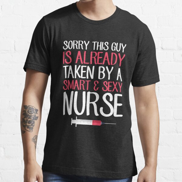 Sorry this guy is already taken by a smart and sexy nurse Essential T-Shirt