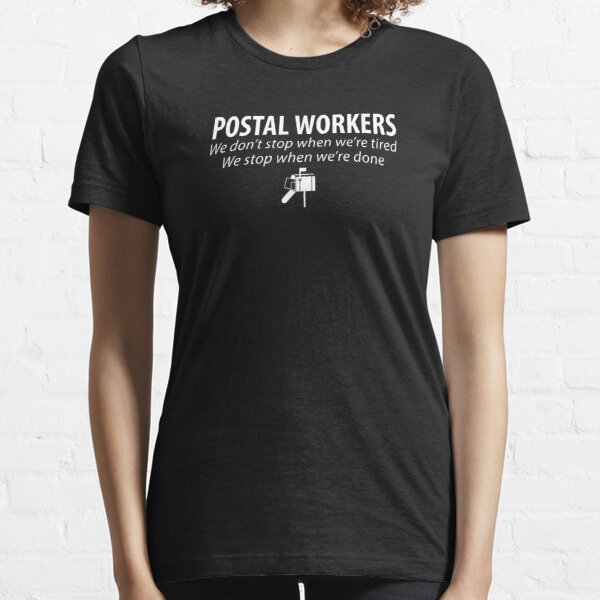 Postal workers we don't stop when we're tired we stop when we're done - Mailman Essential T-Shirt