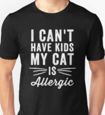 Ich kann keine Kinder haben, meine Katze ist allergisch - Cat Lover Slim Fit T-Shirt