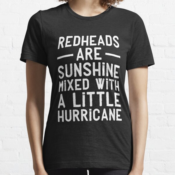 Redheads are sunshine mixed with a little hurricane Essential T-Shirt
