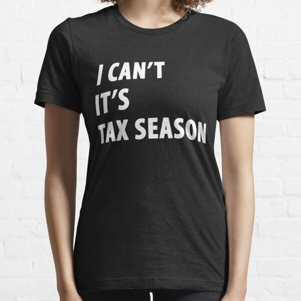 I can't it's tax season - Funny CPA Accountant  Essential T-Shirt