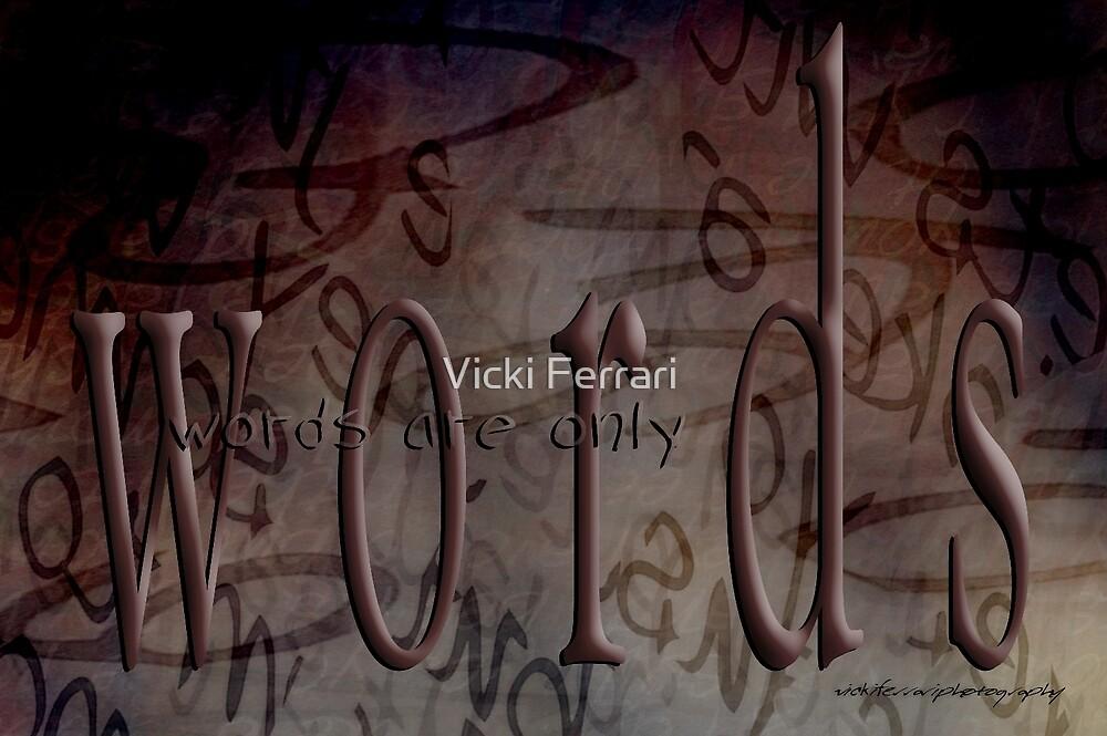 Words Are Only Words © Vicki Ferrari Photography by Vicki Ferrari