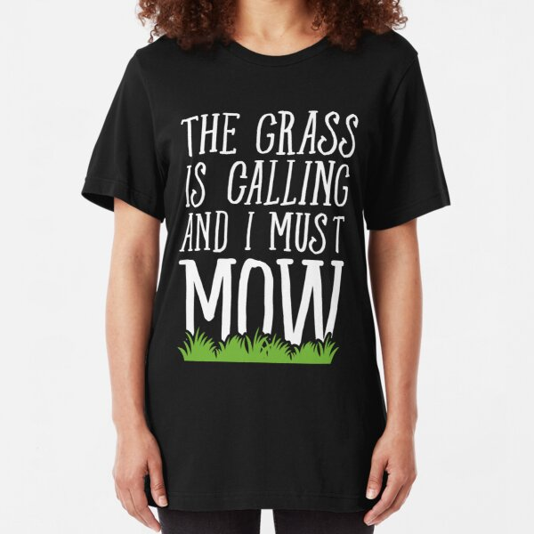 The Grass Is Calling And I Must Mow - Lawn mowing Slim Fit T-Shirt