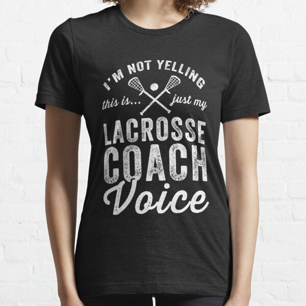 I'm not yelling this is just my lacrosse coach voice - Lacrosse coach Essential T-Shirt