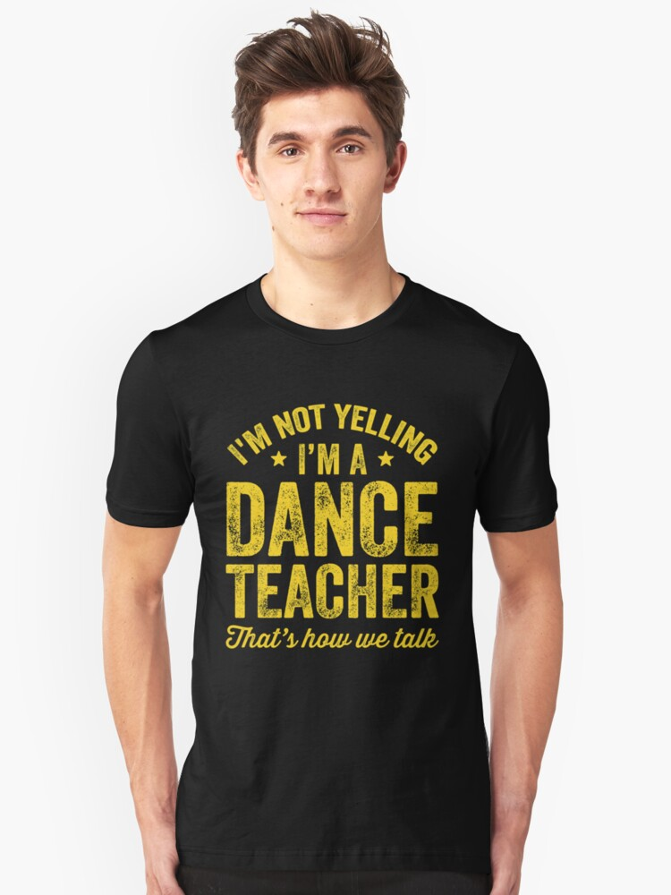 4129875d3 I'm not yelling I'm a dance teacher that's how we talk - Funny dancer Slim  Fit T-Shirt