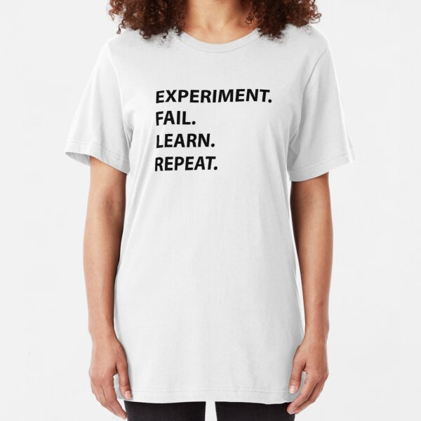 Experiment, Fail, Learn, Repeat. Slim Fit T-Shirt