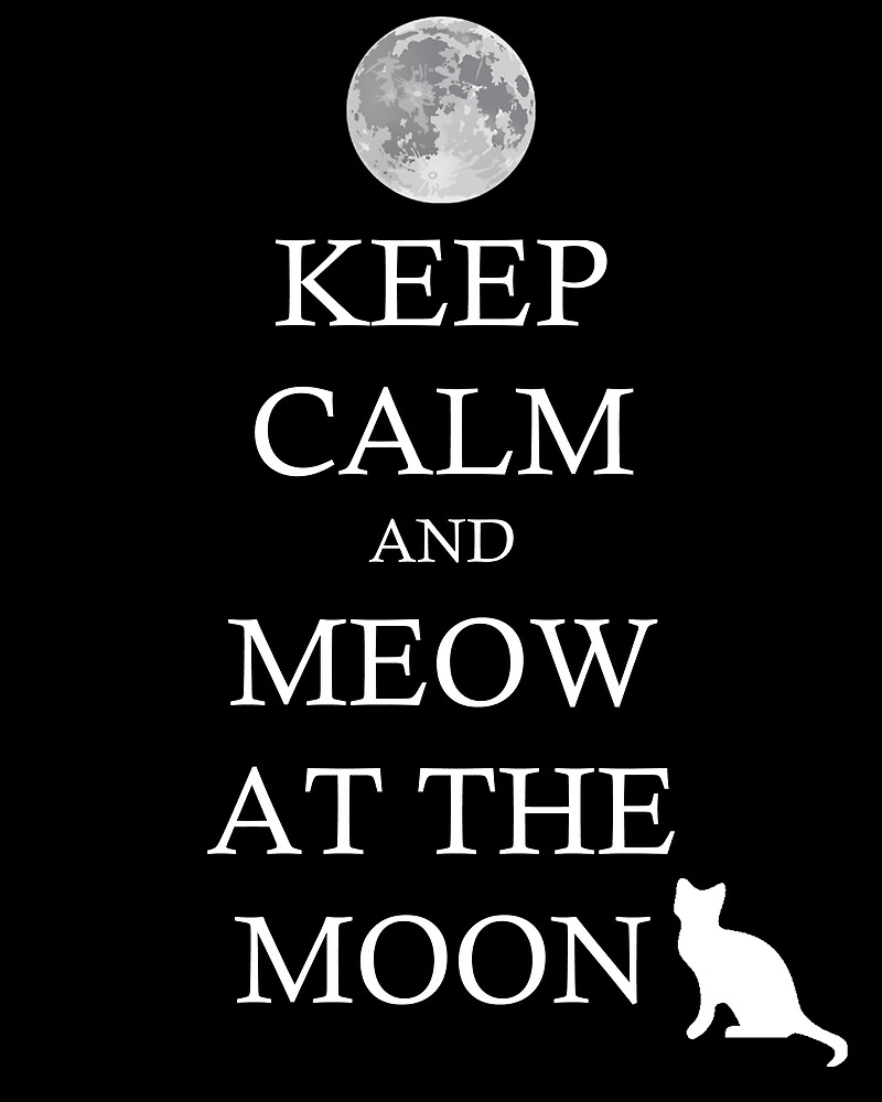 Keep Calm and Meow at the Moon by Marty Shaw