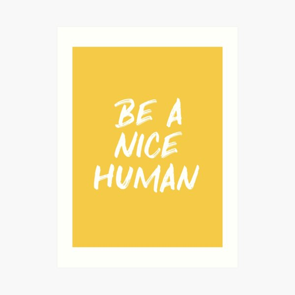 Be a Nice Human - Yellow Kindness Quote Art Print