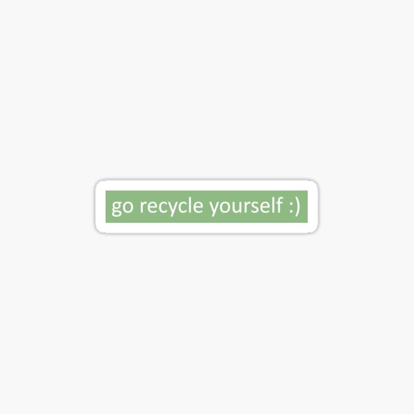 go recycle yourself  Sticker