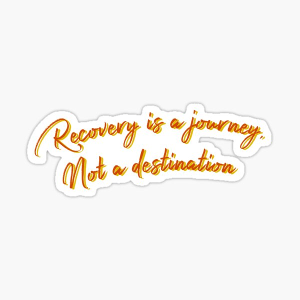 Recovery is a journey, not a destination  Sticker