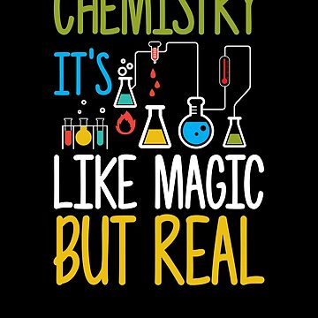 Chemistry It's Like Magic But Real Funny by perfectpresents