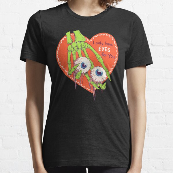 I Only Have Eyes For You Essential T-Shirt