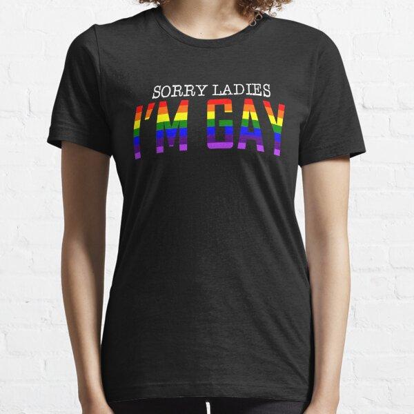 Sorry ladies I'm Gay LGBT PRIDE SHIRT Essential T-Shirt