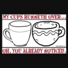 MY CUPS RUNNETH OVER by dragonindenver
