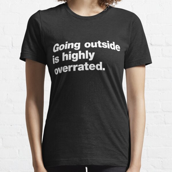 Going Outside is Highly Overrated Essential T-Shirt