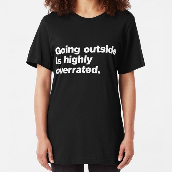 Going Outside is Highly Overrated Slim Fit T-Shirt