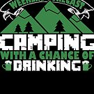 Weekend Forecast Camping With A Chance Of Drinking by Che - Tatanka