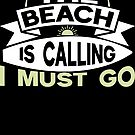 The Beach Is Calling And I Must Go T Shirt by Che - Tatanka
