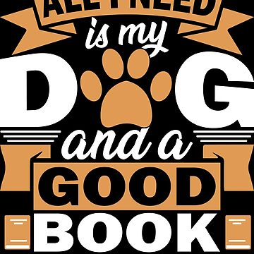 All I Need Is My Dog And A Good Book T Shirt by Limeva