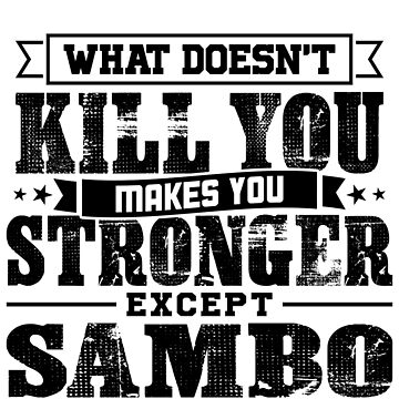 What Doesn't Kill Makes You Stronger Except Sambo Practice Player Coach Gift by orangepieces
