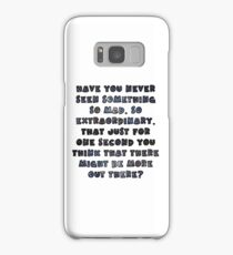 Have you never seen something so mad, so extraordinary, that just for one second you think that there might be more out there? Samsung Galaxy Case/Skin
