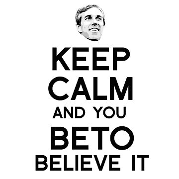 Keep Calm and You Beto Believe It by popdesigner