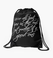 we're all just stories in the end just make it a good one Drawstring Bag