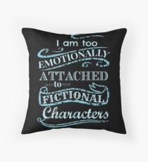 I am too emotionally attached to fictional characters #2 Throw Pillow