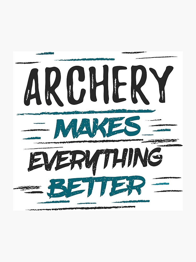 Archery Makes Better T-Shirt - Cool Funny Nerdy Graphic Image Archery  Archer Club Love Humor Quotes Sayings Tee Shirt Present Gift Idea    Photographic ...